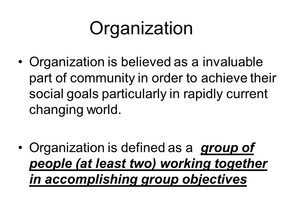Organization Organization is believed as a invaluable part of community in order to achieve their social goals particularly in rapidly current changing world.