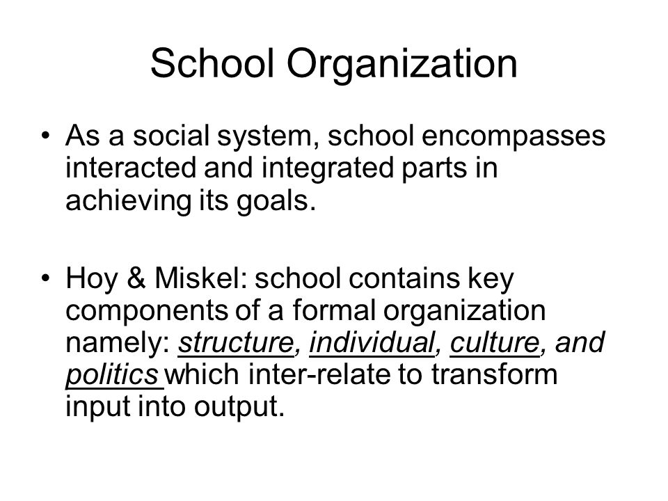 School Organization As a social system, school encompasses interacted and integrated parts in achieving its goals.