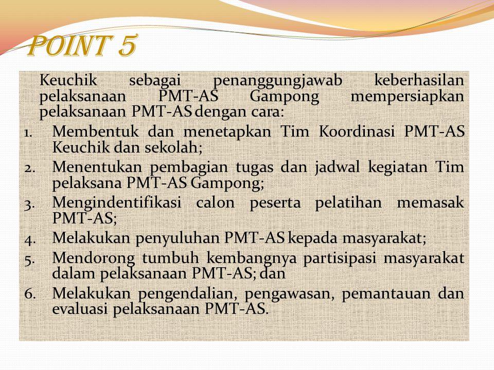 Point 4 Camat sebagai penanggungjawab keberhasilan pelaksaan PMT- AS Kecamatan mempersipkan pelaksanaan PMT-AS dengan cara: 1. Membentuk dan menetapka