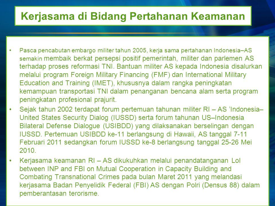 Kerjasama di Bidang Pertahanan Keamanan Pasca pencabutan embargo militer tahun 2005, kerja sama pertahanan Indonesia–AS semakin membaik berkat perseps