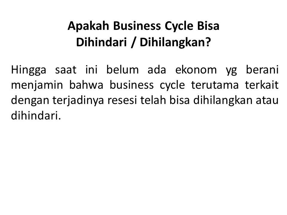 Apakah Business Cycle Bisa Dihindari / Dihilangkan? Hingga saat ini belum ada ekonom yg berani menjamin bahwa business cycle terutama terkait dengan t