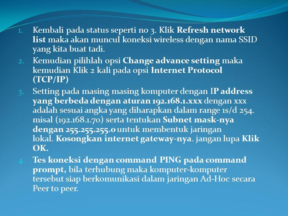 1. Kembali pada status seperti no 3. Klik Refresh network list maka akan muncul koneksi wireless dengan nama SSID yang kita buat tadi. 2. Kemudian pil