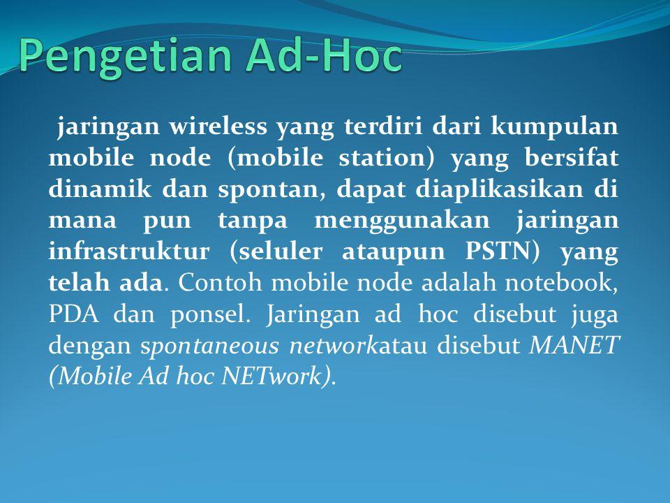 jaringan wireless yang terdiri dari kumpulan mobile node (mobile station) yang bersifat dinamik dan spontan, dapat diaplikasikan di mana pun tanpa men