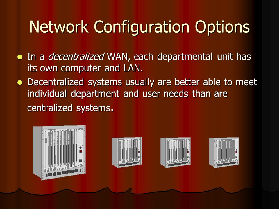 Network Configuration Options In a decentralized WAN, each departmental unit has its own computer and LAN. In a decentralized WAN, each departmental u