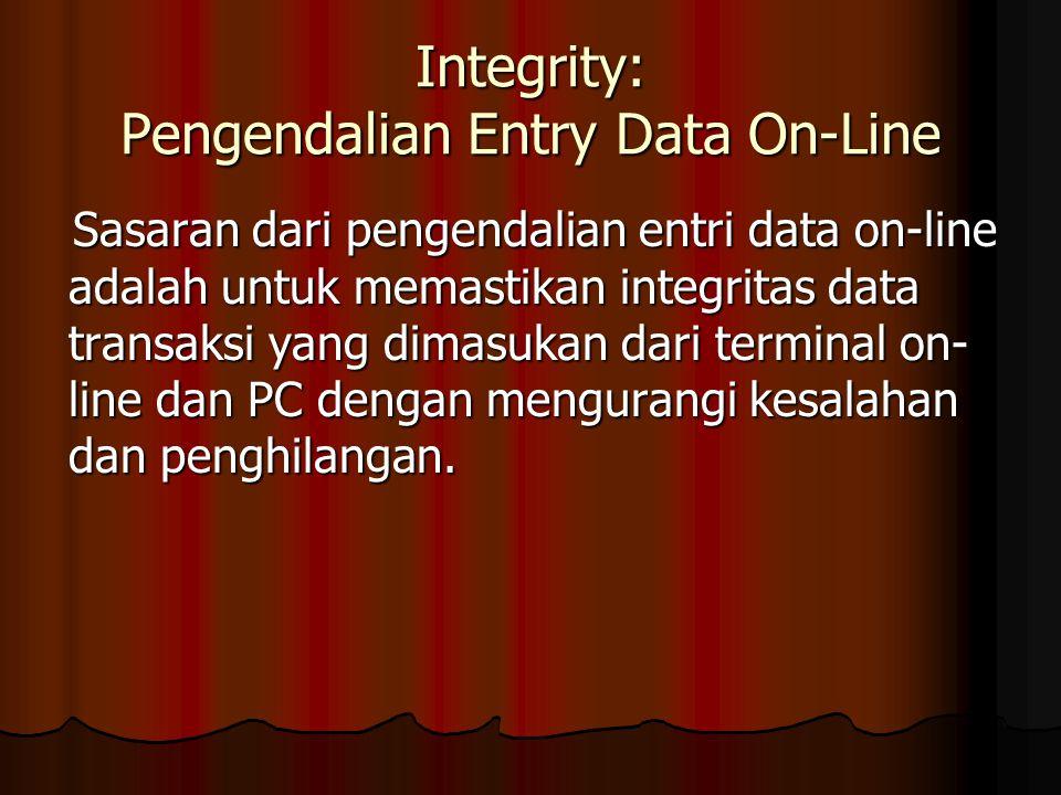 Integrity: Pengendalian Entry Data On-Line Sasaran dari pengendalian entri data on-line adalah untuk memastikan integritas data transaksi yang dimasukan dari terminal on- line dan PC dengan mengurangi kesalahan dan penghilangan.