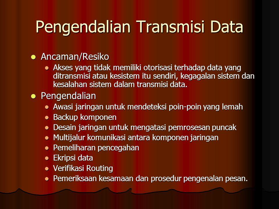Pengendalian Transmisi Data Ancaman/Resiko Ancaman/Resiko Akses yang tidak memiliki otorisasi terhadap data yang ditransmisi atau kesistem itu sendiri, kegagalan sistem dan kesalahan sistem dalam transmisi data.