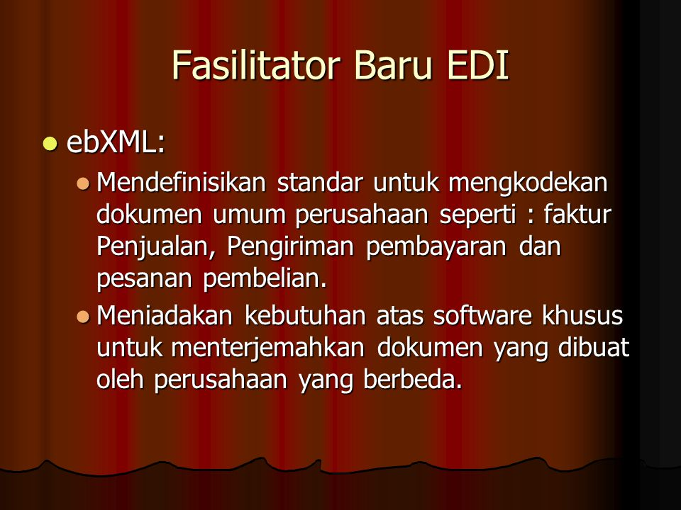 Fasilitator Baru EDI ebXML: ebXML: Mendefinisikan standar untuk mengkodekan dokumen umum perusahaan seperti : faktur Penjualan, Pengiriman pembayaran dan pesanan pembelian.