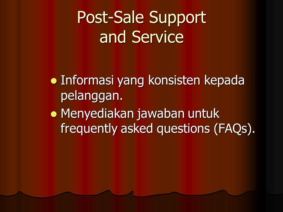 Post-Sale Support and Service Informasi yang konsisten kepada pelanggan.