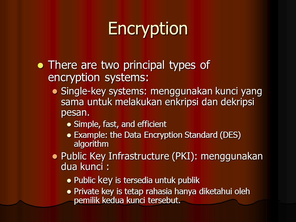 Encryption There are two principal types of encryption systems: There are two principal types of encryption systems: Single-key systems: menggunakan k