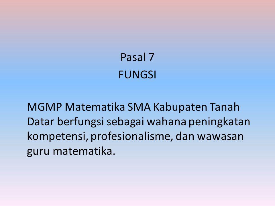 Pasal 7 FUNGSI MGMP Matematika SMA Kabupaten Tanah Datar berfungsi sebagai wahana peningkatan kompetensi, profesionalisme, dan wawasan guru matematika