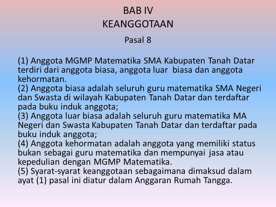 BAB IV KEANGGOTAAN Pasal 8 (1) Anggota MGMP Matematika SMA Kabupaten Tanah Datar terdiri dari anggota biasa, anggota luar biasa dan anggota kehormatan