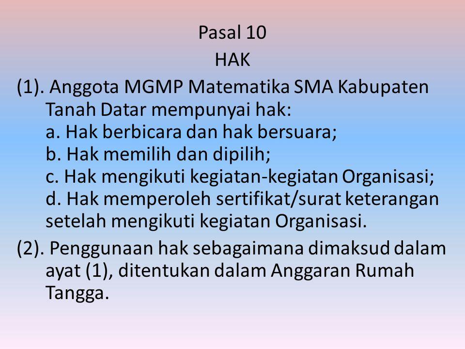 Pasal 10 HAK (1). Anggota MGMP Matematika SMA Kabupaten Tanah Datar mempunyai hak: a. Hak berbicara dan hak bersuara; b. Hak memilih dan dipilih; c. H