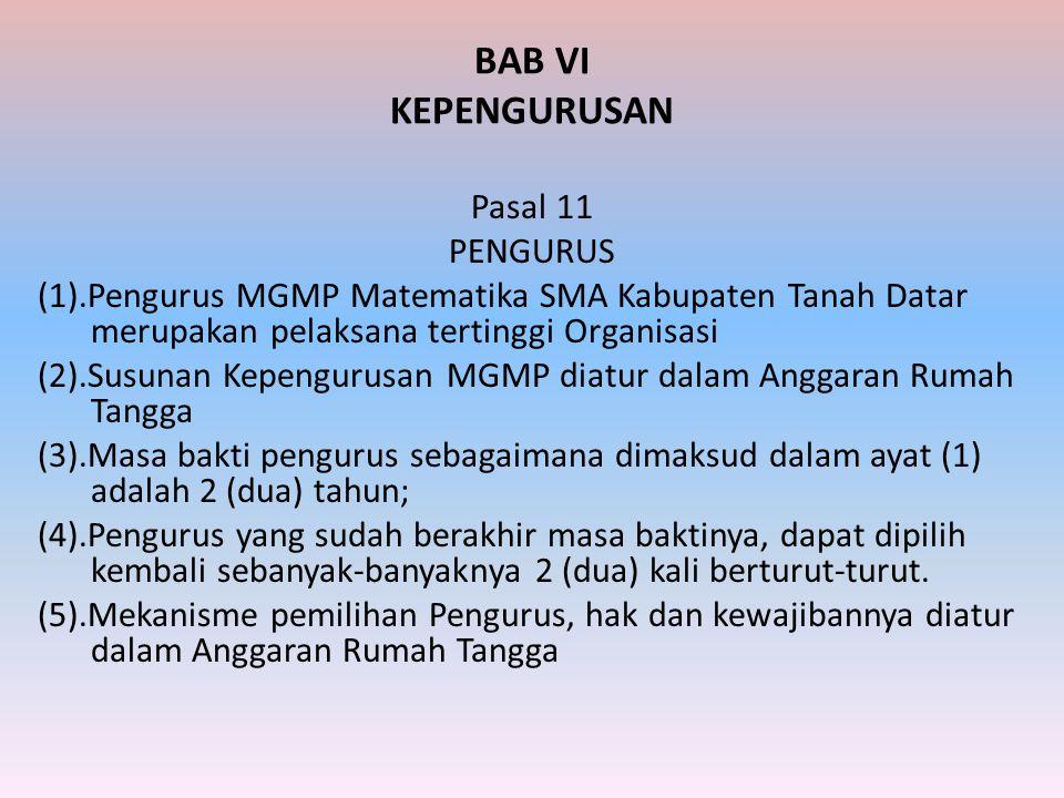 BAB VI KEPENGURUSAN Pasal 11 PENGURUS (1).Pengurus MGMP Matematika SMA Kabupaten Tanah Datar merupakan pelaksana tertinggi Organisasi (2).Susunan Kepe