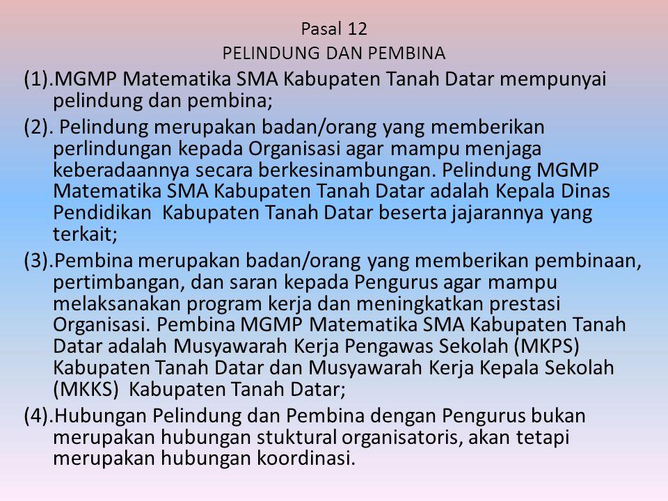 Pasal 12 PELINDUNG DAN PEMBINA (1).MGMP Matematika SMA Kabupaten Tanah Datar mempunyai pelindung dan pembina; (2). Pelindung merupakan badan/orang yan
