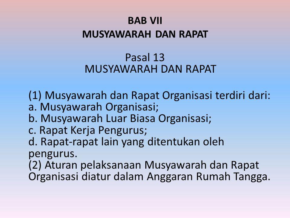 BAB VII MUSYAWARAH DAN RAPAT Pasal 13 MUSYAWARAH DAN RAPAT (1) Musyawarah dan Rapat Organisasi terdiri dari: a. Musyawarah Organisasi; b. Musyawarah L