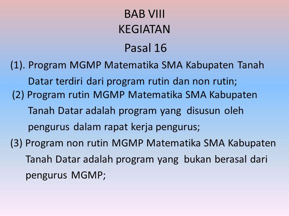 BAB VIII KEGIATAN Pasal 16 (1). Program MGMP Matematika SMA Kabupaten Tanah Datar terdiri dari program rutin dan non rutin; (2) Program rutin MGMP Mat