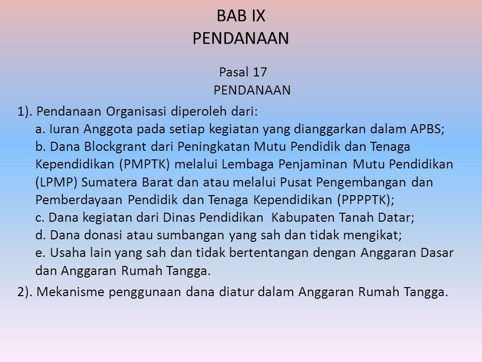 BAB IX PENDANAAN Pasal 17 PENDANAAN 1). Pendanaan Organisasi diperoleh dari: a. Iuran Anggota pada setiap kegiatan yang dianggarkan dalam APBS; b. Dan