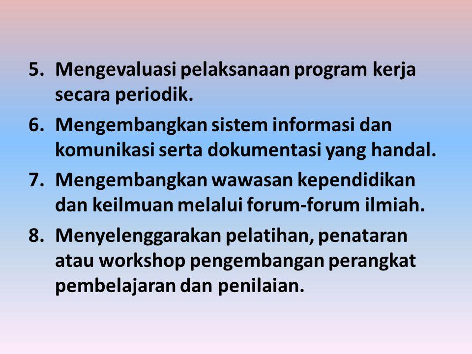 5.Mengevaluasi pelaksanaan program kerja secara periodik. 6.Mengembangkan sistem informasi dan komunikasi serta dokumentasi yang handal. 7.Mengembangk