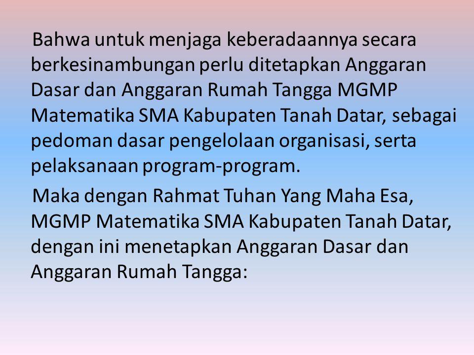 Bahwa untuk menjaga keberadaannya secara berkesinambungan perlu ditetapkan Anggaran Dasar dan Anggaran Rumah Tangga MGMP Matematika SMA Kabupaten Tana