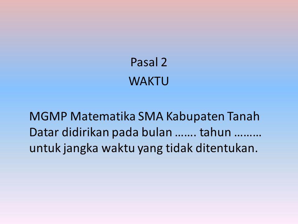 Pasal 2 WAKTU MGMP Matematika SMA Kabupaten Tanah Datar didirikan pada bulan ……. tahun ……… untuk jangka waktu yang tidak ditentukan.