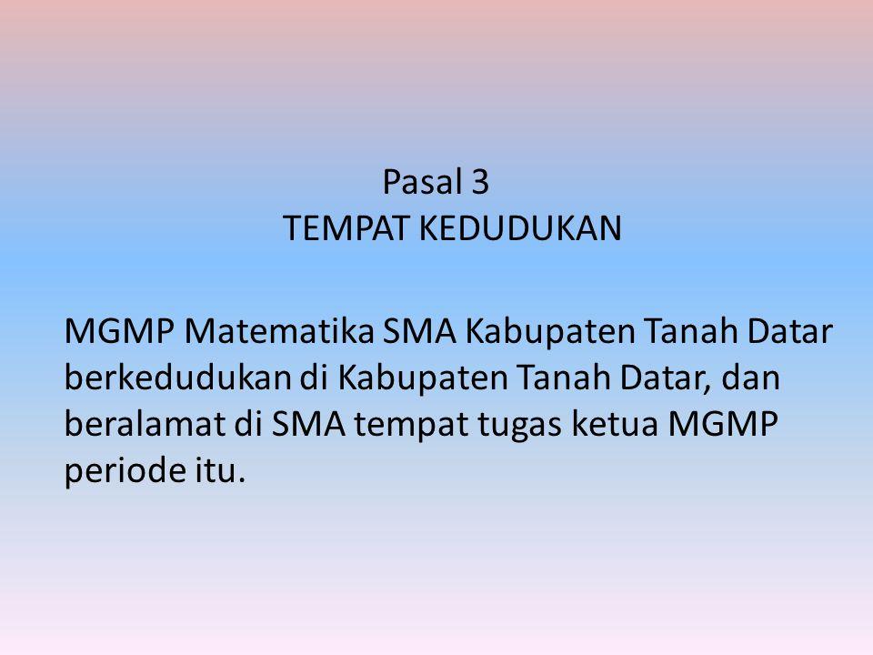 Pasal 3 TEMPAT KEDUDUKAN MGMP Matematika SMA Kabupaten Tanah Datar berkedudukan di Kabupaten Tanah Datar, dan beralamat di SMA tempat tugas ketua MGMP