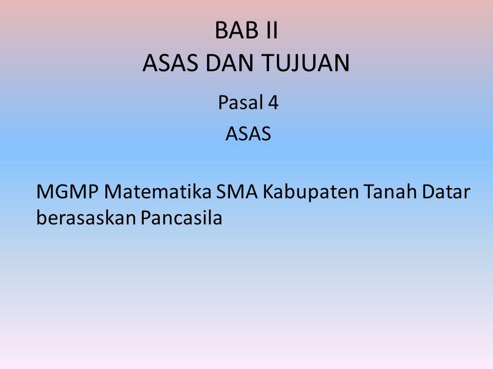 BAB II ASAS DAN TUJUAN Pasal 4 ASAS MGMP Matematika SMA Kabupaten Tanah Datar berasaskan Pancasila