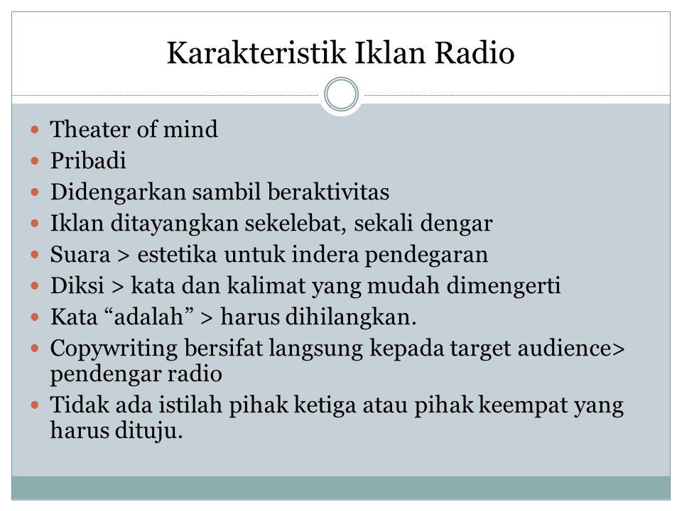 Karakteristik Iklan Radio Theater of mind Pribadi Didengarkan sambil beraktivitas Iklan ditayangkan sekelebat, sekali dengar Suara > estetika untuk in
