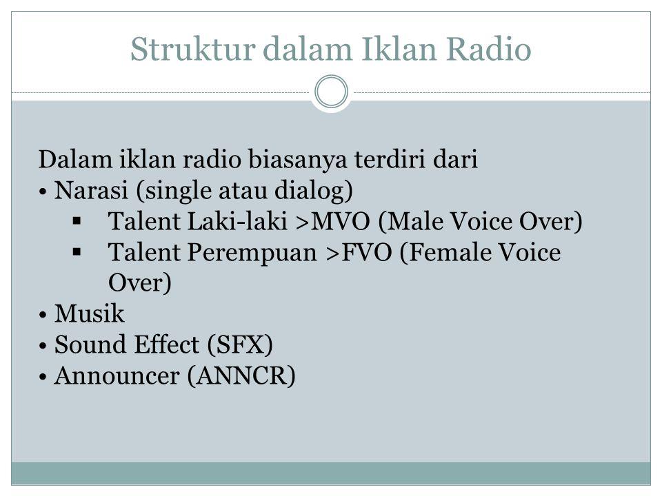 Dalam iklan radio biasanya terdiri dari Narasi (single atau dialog)  Talent Laki-laki >MVO (Male Voice Over)  Talent Perempuan >FVO (Female Voice Ov