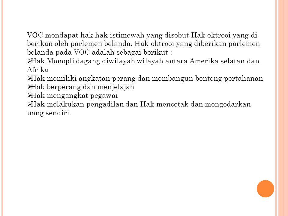 VOC mendapat hak hak istimewah yang disebut Hak oktrooi yang di berikan oleh parlemen belanda. Hak oktrooi yang diberikan parlemen belanda pada VOC ad