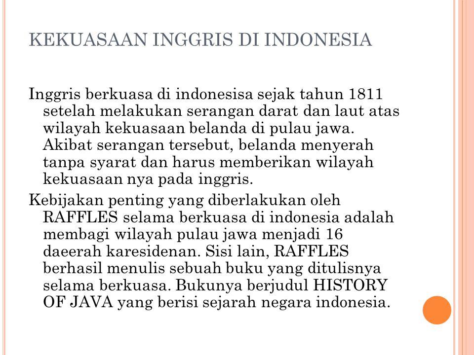 KEKUASAAN INGGRIS DI INDONESIA Inggris berkuasa di indonesisa sejak tahun 1811 setelah melakukan serangan darat dan laut atas wilayah kekuasaan beland