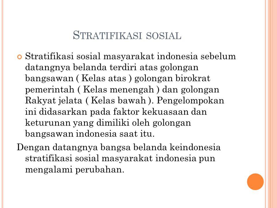 S TRATIFIKASI SOSIAL Stratifikasi sosial masyarakat indonesia sebelum datangnya belanda terdiri atas golongan bangsawan ( Kelas atas ) golongan birokr