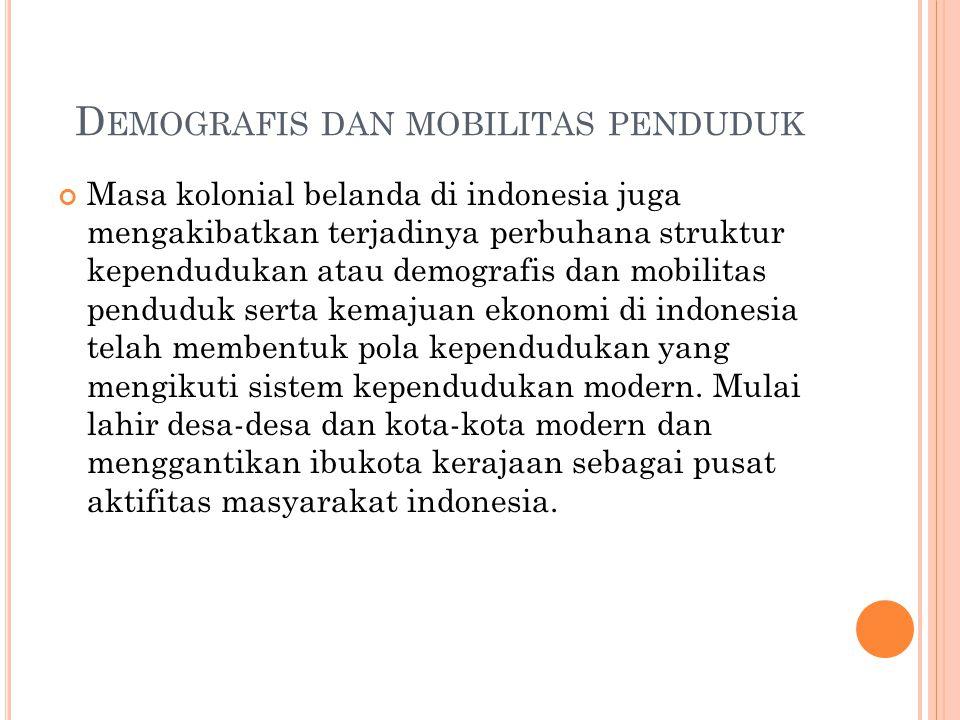 D EMOGRAFIS DAN MOBILITAS PENDUDUK Masa kolonial belanda di indonesia juga mengakibatkan terjadinya perbuhana struktur kependudukan atau demografis da
