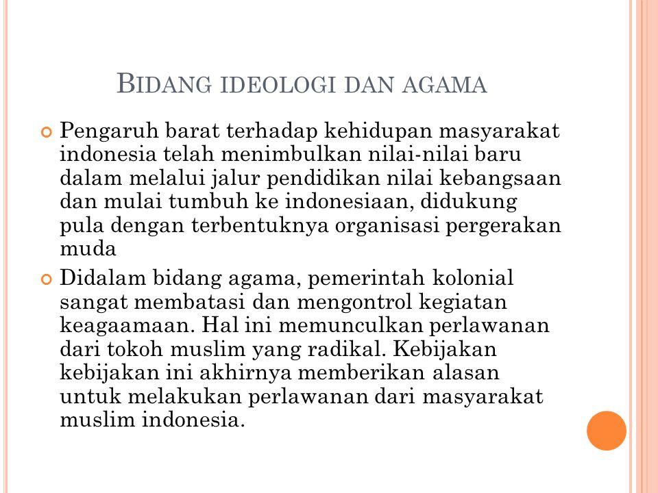 B IDANG IDEOLOGI DAN AGAMA Pengaruh barat terhadap kehidupan masyarakat indonesia telah menimbulkan nilai-nilai baru dalam melalui jalur pendidikan ni