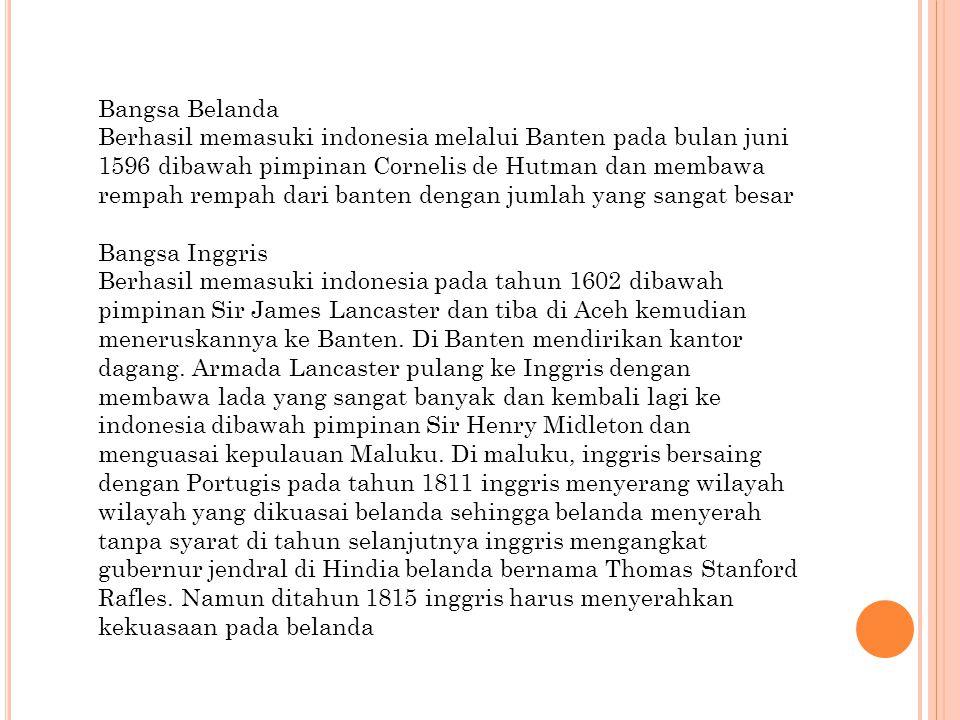 Bangsa Belanda Berhasil memasuki indonesia melalui Banten pada bulan juni 1596 dibawah pimpinan Cornelis de Hutman dan membawa rempah rempah dari bant