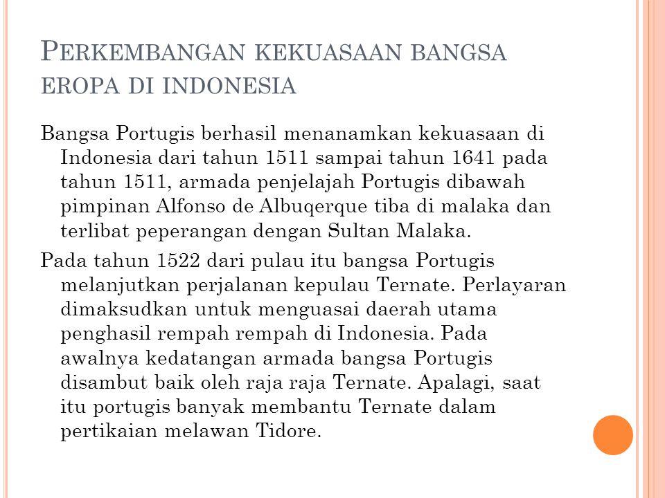 P ERKEMBANGAN KEKUASAAN BANGSA EROPA DI INDONESIA Bangsa Portugis berhasil menanamkan kekuasaan di Indonesia dari tahun 1511 sampai tahun 1641 pada ta
