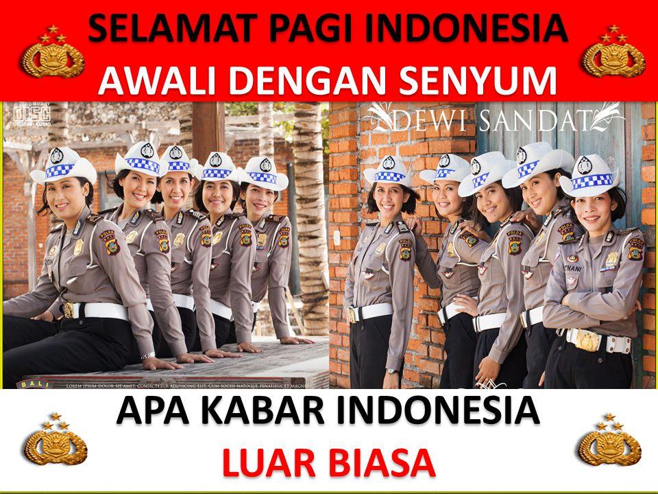 SELAMAT PAGI INDONESIA AWALI DENGAN SENYUM SELAMAT PAGI INDONESIA AWALI DENGAN SENYUM APA KABAR INDONESIA LUAR BIASA APA KABAR INDONESIA LUAR BIASA