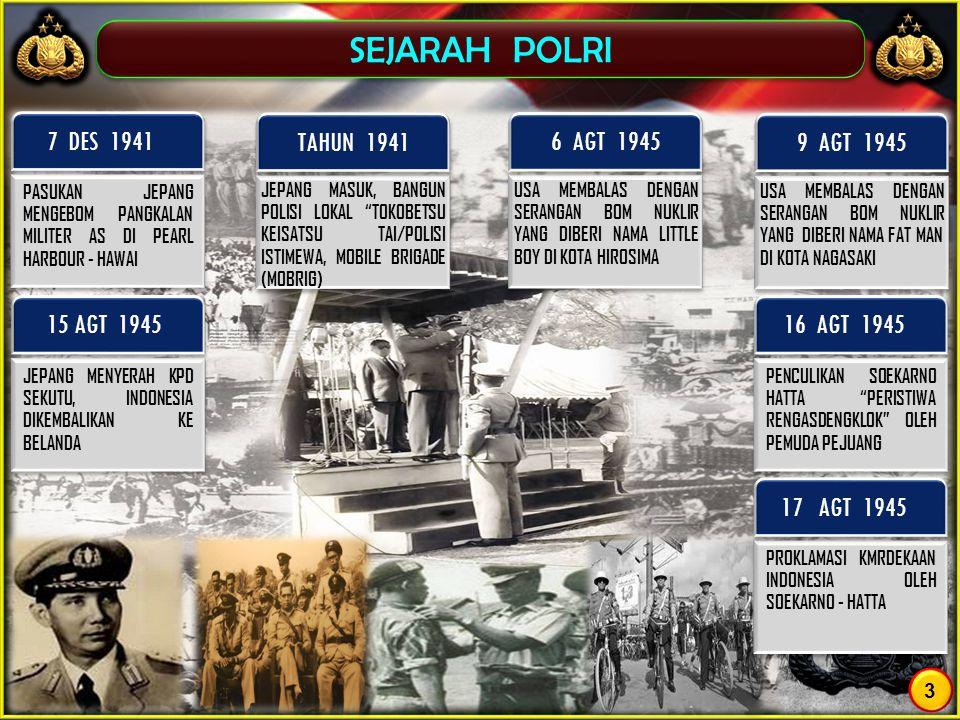 SEJARAH POLRI JEPANG MENYERAH KPD SEKUTU, INDONESIA DIKEMBALIKAN KE BELANDA 15 AGT 1945 PASUKAN JEPANG MENGEBOM PANGKALAN MILITER AS DI PEARL HARBOUR