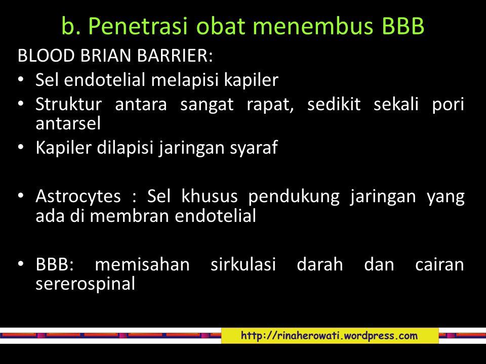 b. Penetrasi obat menembus BBB BLOOD BRIAN BARRIER: Sel endotelial melapisi kapiler Struktur antara sangat rapat, sedikit sekali pori antarsel Kapiler