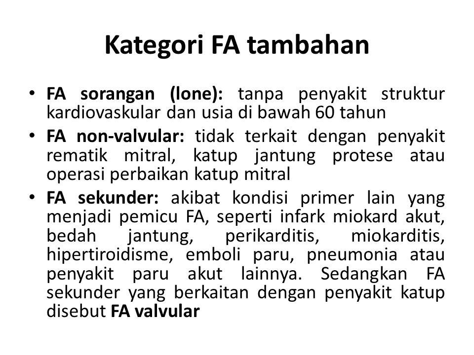 Kategori FA tambahan FA sorangan (lone): tanpa penyakit struktur kardiovaskular dan usia di bawah 60 tahun FA non-valvular: tidak terkait dengan penya