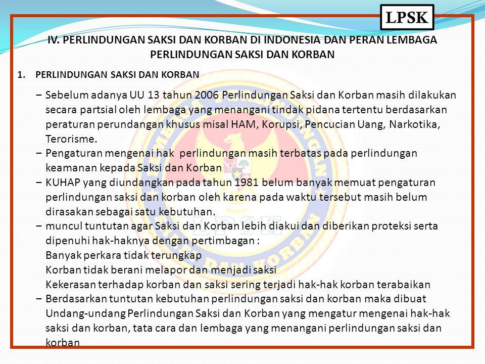 IV. PERLINDUNGAN SAKSI DAN KORBAN DI INDONESIA DAN PERAN LEMBAGA PERLINDUNGAN SAKSI DAN KORBAN 1.PERLINDUNGAN SAKSI DAN KORBAN ‒Sebelum adanya UU 13 t