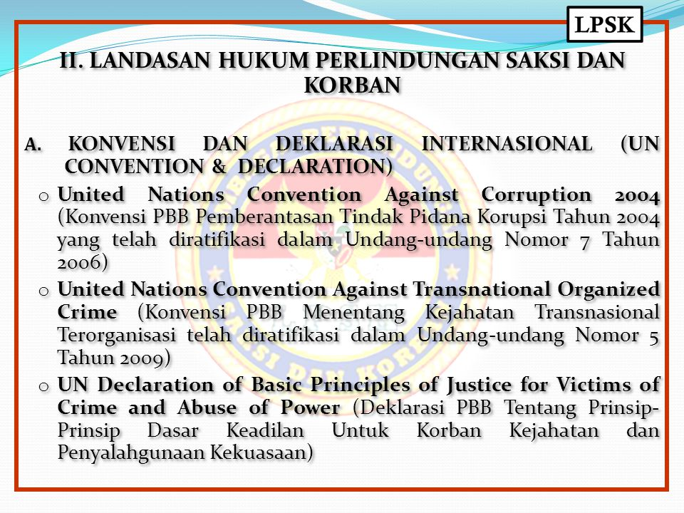 II. LANDASAN HUKUM PERLINDUNGAN SAKSI DAN KORBAN A. KONVENSI DAN DEKLARASI INTERNASIONAL (UN CONVENTION & DECLARATION) o United Nations Convention Aga