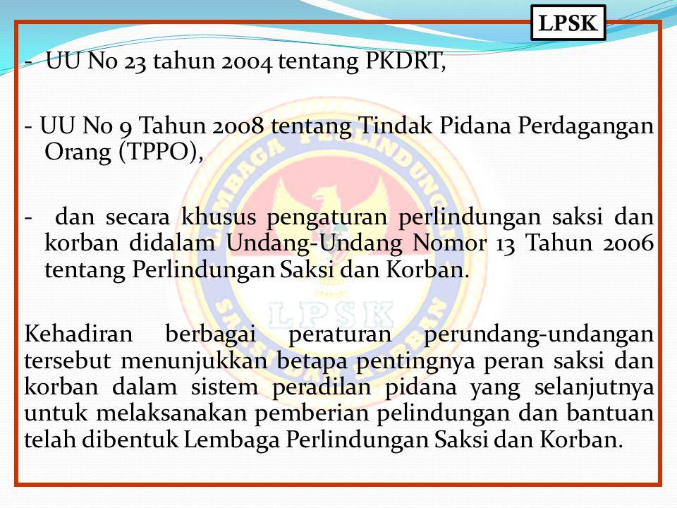 - UU No 23 tahun 2004 tentang PKDRT, - UU No 9 Tahun 2008 tentang Tindak Pidana Perdagangan Orang (TPPO), - dan secara khusus pengaturan perlindungan