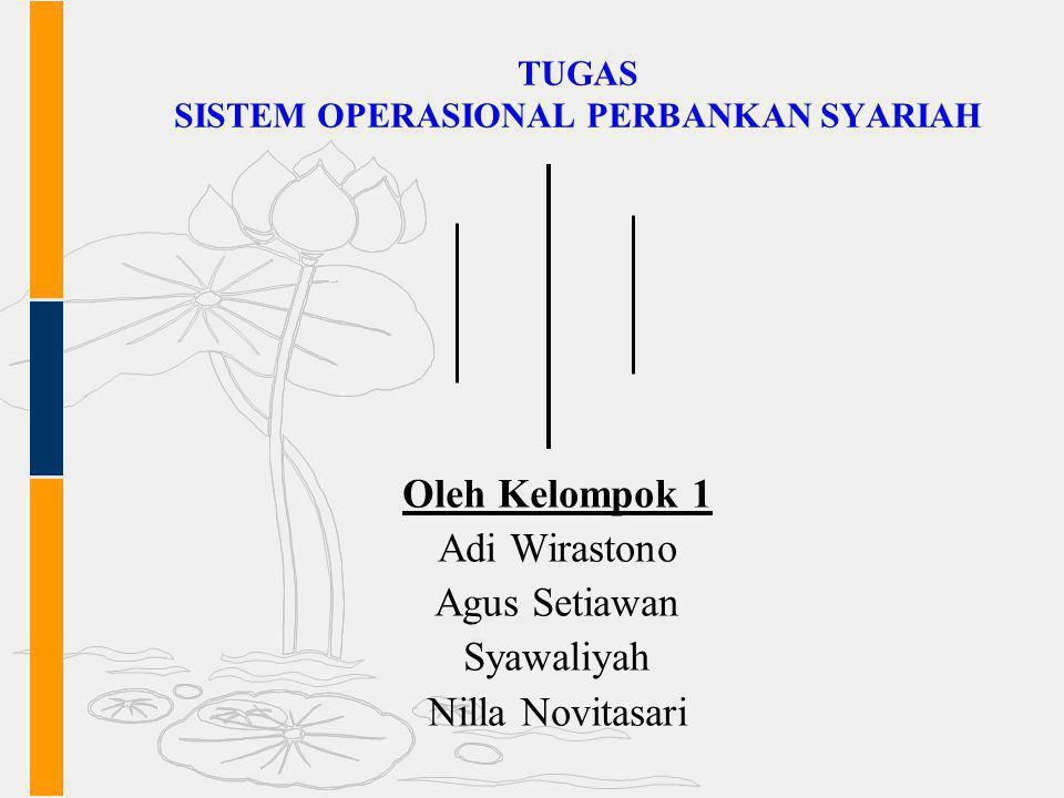 TUGAS SISTEM OPERASIONAL PERBANKAN SYARIAH Oleh Kelompok 1 Adi Wirastono Agus Setiawan Syawaliyah Nilla Novitasari