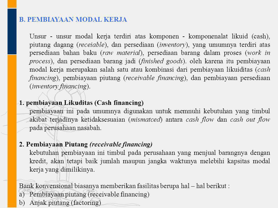 B. PEMBIAYAAN MODAL KERJA Unsur - unsur modal kerja terdiri atas komponen - komponenalat likuid (cash), piutang dagang (receiable), dan persediaan (in