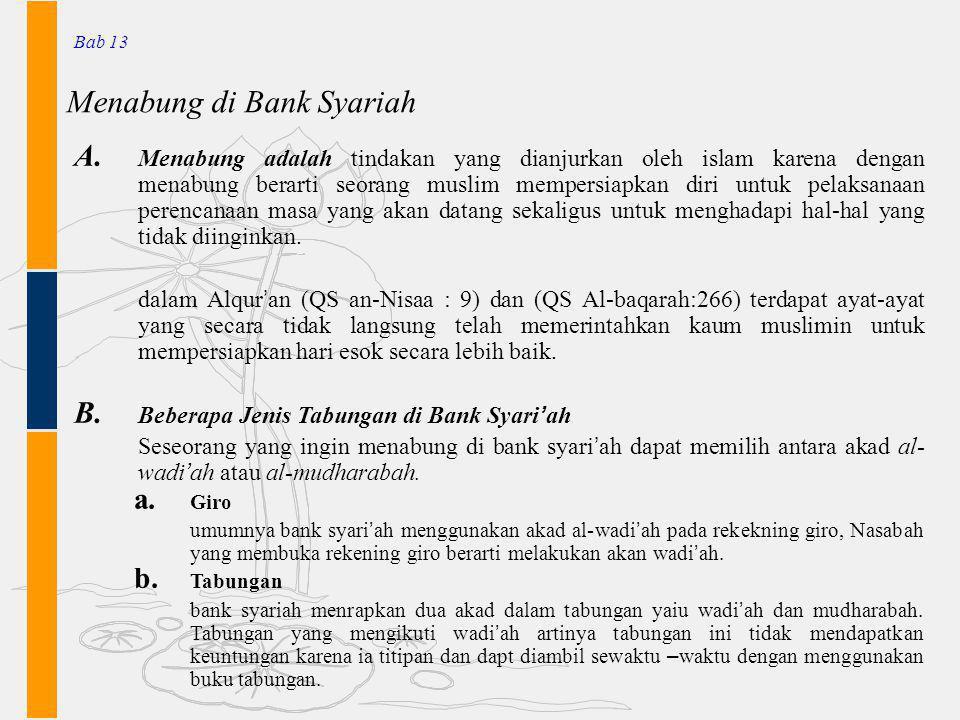 Menabung di Bank Syariah Bab 13 A. Menabung adalah tindakan yang dianjurkan oleh islam karena dengan menabung berarti seorang muslim mempersiapkan dir