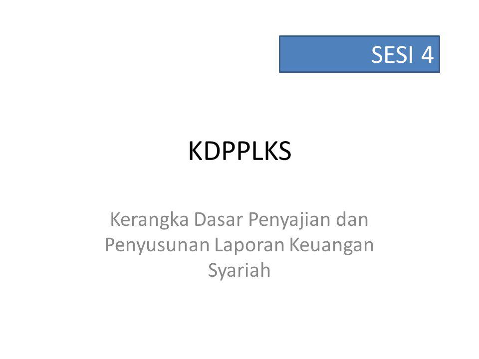 KDPPLKS Kerangka Dasar Penyajian dan Penyusunan Laporan Keuangan Syariah SESI 4