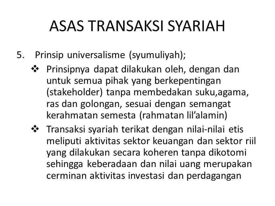 ASAS TRANSAKSI SYARIAH 5.Prinsip universalisme (syumuliyah);  Prinsipnya dapat dilakukan oleh, dengan dan untuk semua pihak yang berkepentingan (stak