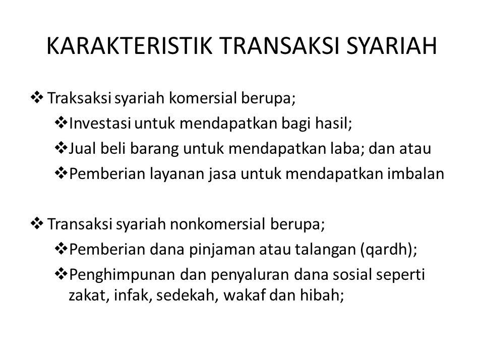 KARAKTERISTIK TRANSAKSI SYARIAH  Traksaksi syariah komersial berupa;  Investasi untuk mendapatkan bagi hasil;  Jual beli barang untuk mendapatkan l