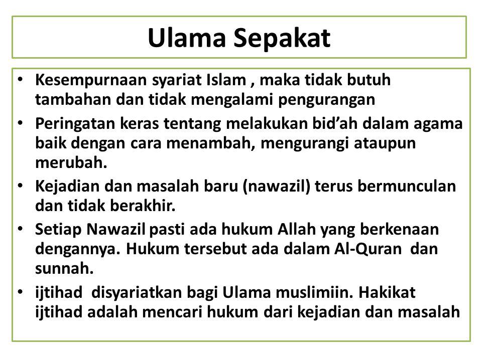 Ulama Sepakat Kesempurnaan syariat Islam, maka tidak butuh tambahan dan tidak mengalami pengurangan Peringatan keras tentang melakukan bid'ah dalam ag