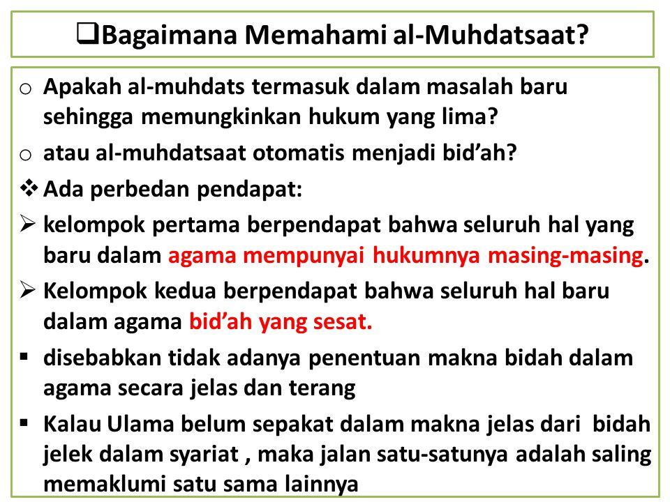  Bagaimana Memahami al-Muhdatsaat? o Apakah al-muhdats termasuk dalam masalah baru sehingga memungkinkan hukum yang lima? o atau al-muhdatsaat otomat